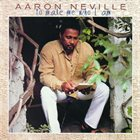 AARON NEVILLE ...To Make Me Who I Am album cover