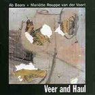 AB BAARS Ab Baars / Mariëtte Rouppe Van Der Voort : Veer And Haul album cover
