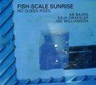AB BAARS Fish-Scale Sunrise (Ab Baars / Kaja Draksler / Joe Williamson) : No Queen Rises album cover
