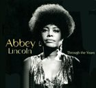 ABBEY LINCOLN Through the Years: 1956-2007 album cover