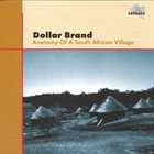 ABDULLAH IBRAHIM (DOLLAR BRAND) Anatomy Of South African Village album cover