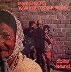 ABDULLAH IBRAHIM (DOLLAR BRAND) Mannenberg - 'Is Where It's Happening' (aka Cape Town Fringe) album cover