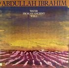 ABDULLAH IBRAHIM (DOLLAR BRAND) Water From an Ancient Well album cover