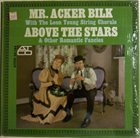 ACKER BILK Above The Stars & Other Romantic Fancies album cover
