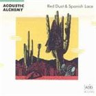 ACOUSTIC ALCHEMY Red Dust and Spanish Lace album cover