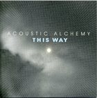 ACOUSTIC ALCHEMY This Way album cover
