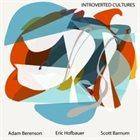 ADAM BERENSON Adam Berenson / Scott Barnum / Eric Hofbauer : Introverted Cultures album cover