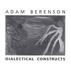 ADAM BERENSON Dialectical Constructs album cover