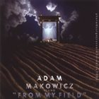 ADAM MAKOWICZ From My Field album cover
