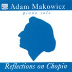 ADAM MAKOWICZ Reflections on Chopin album cover