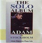 ADAM MAKOWICZ The Solo Album: Adam in Stockholm album cover