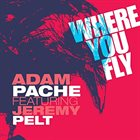 ADAM PACHE Where You Fly (feat. Jeremy Pelt) album cover