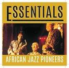 AFRICAN JAZZ PIONEERS Essentials album cover