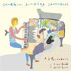 AI KUWABARA Ai Kuwabara With Steve Gadd & Will Lee : Somehow, Someday, Somewhere album cover