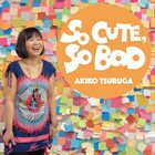 AKIKO TSURUGA So Cute, So Bad album cover