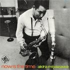 AKIRA MIYAZAWA Now's The Time (aka Love For Sale) album cover