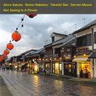 AKIRA SAKATA Akira Sakata, Simon Nabatov, Takashi Seo, Darren Moore : Not Seeing Is A Flower album cover