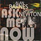 ALAN BARNES Alan Barnes & David Newton : Ask Me Now album cover