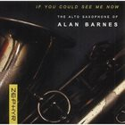 ALAN BARNES If You Could See Me Now album cover