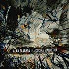 ALAN PLACHTA La Cocina Magnética album cover