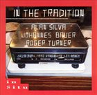 ALAN SILVA Alan Silva, Johannes Bauer, Roger Turner ‎: In The Tradition album cover