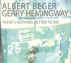 ALBERT BEGER Albert Beger, Gerry Hemingway ‎: There's Nothing Better To Do album cover