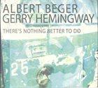 ALBERT BEGER Albert Beger, Gerry Hemingway : There's Nothing Better To Do album cover