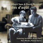 ALBERT SANZ Albert Sanz & David Mengual : Des D'Aqui album cover
