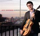 ALEX GOODMAN Border Crossing album cover