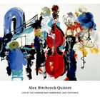 ALEX HITCHCOCK Live at the London and Cambridge Jazz Festivals album cover