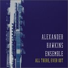 ALEXANDER HAWKINS Alexander Hawkins Ensemble : All There, Ever Out album cover