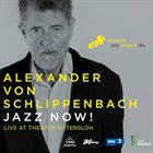ALEXANDER VON SCHLIPPENBACH Jazz Now! album cover