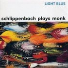 ALEXANDER VON SCHLIPPENBACH Light Blue - Schlippenbach Plays Monk album cover