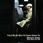 ALEXIS COLE You'd Be So Nice To Come Home To album cover