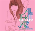 ALL THAT JAZZ Hello! feat.COSMiC HOME album cover