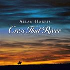 ALLAN HARRIS Cross That River album cover