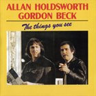ALLAN HOLDSWORTH Allan Holdsworth, Gordon Beck ‎: The Things You See album cover
