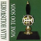 ALLAN HOLDSWORTH None Too Soon album cover