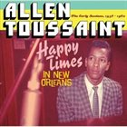 ALLEN TOUSSAINT Happy Times In New Orleans - The Early Sessions 1958-1960 album cover