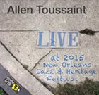 ALLEN TOUSSAINT Live at 2015 New Orleans Jazz & Heritage Festival album cover
