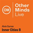 ALVIN CURRAN Alvin Curran, Eve Egoyan : Inner Cities 8 album cover