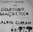 ALVIN CURRAN Canti E Vedute Del Giardino Magnetico (aka Songs And Views Of The Magnetic Garden) album cover