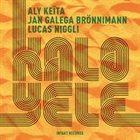 ALY KEITA Aly Keïta, Jan Galega Brönnimann, Lucas Niggli : Kalo-Yele album cover
