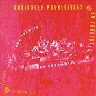 AMBIANCES MAGNÉTIQUES Une Theorie Des Ensembles: Ambiances Magnétiques en Concert album cover
