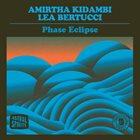AMIRTHA KIDAMBI Amirtha Kidambi & Lea Bertucci : Phase Eclipse album cover