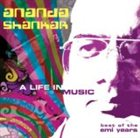 ANANDA SHANKAR A Life in Music: Best of the EMI Years album cover