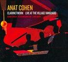 ANAT COHEN Clarinetwork: Live At The Village Vanguard album cover