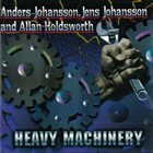 ANDERS JOHANSSON Heavy Machinery (with Jens Johansson And Allan Holdsworth) album cover