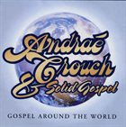ANDRAÉ CROUCH Andraé Crouch & Solid Gospel : Gospel Around The World album cover