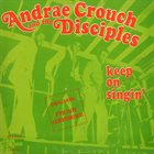 ANDRAÉ CROUCH Andraé Crouch & The Disciples ‎: Keep On Singin' album cover